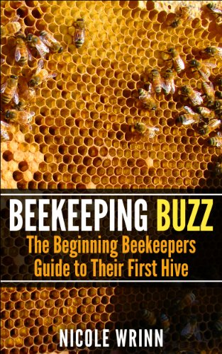 Beekeeping Buzz: The Beginning Beekeepers Guide to Their First Hive by [Wrinn, Nicole]
