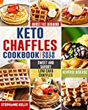 Keto Chaffles Cookbook: Simple, Sweet and Savory Low Carb Chaffles to Boost Fat Burning and And Reverse Disease