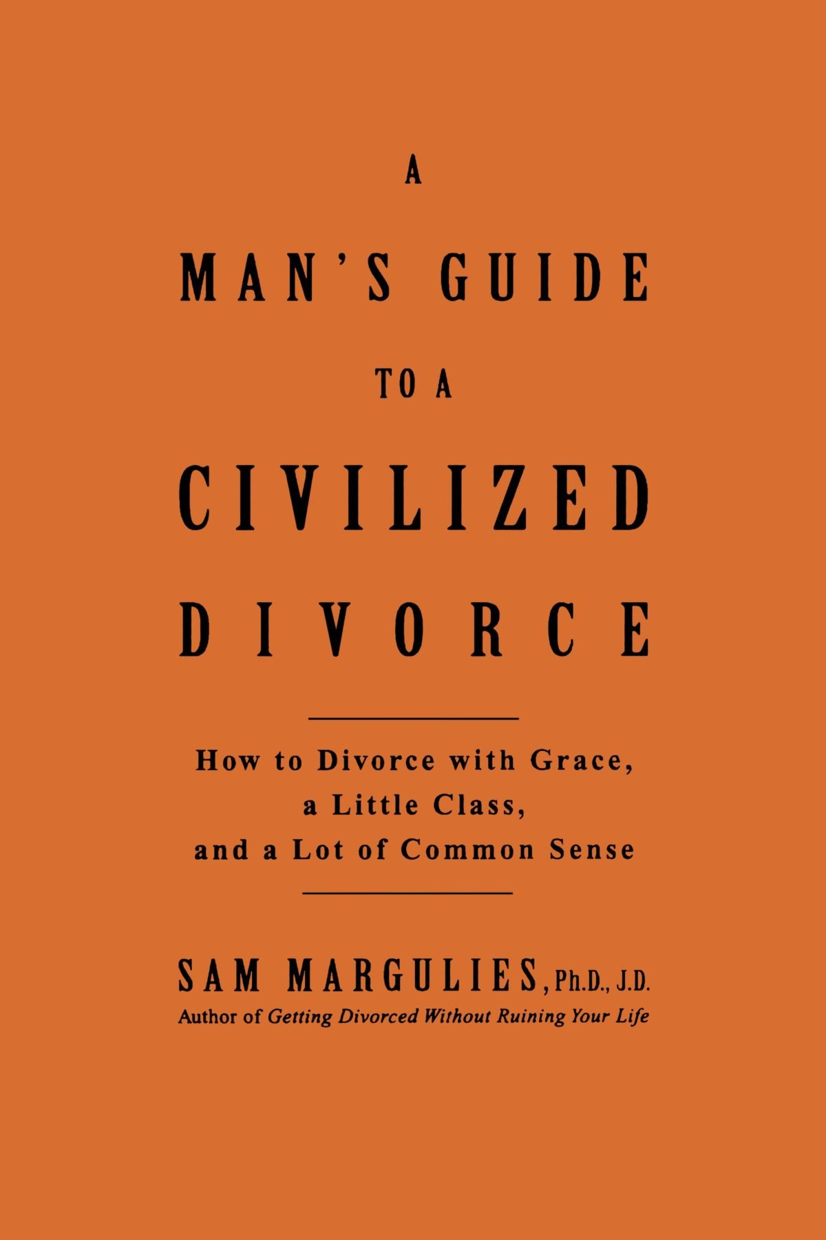Read Online Man's Guide to a Civilized Divorce: How to Divorce with Grace, a Little Class, and a Lot of Common Sense PDF