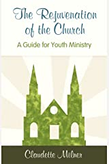 The Rejuvenation of the Church: Guide to Meeting the Needs of Our Youth Through Christian Ministry Paperback