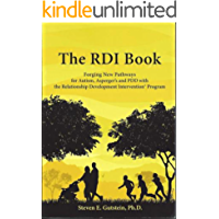 The RDI Book:: Forging New Pathways for Autism, Asperger's and PDD with the Relationship Development Intervention Program (English Edition)