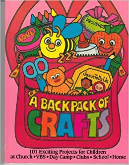 A Backpack Of Crafts 101 Exciting Projects For Children At Church