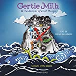 Gertie Milk and the Keeper of Lost Things | Simon Van Booy