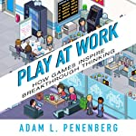 Play at Work: How Games Inspire Breakthrough Thinking | Adam L. Penenberg
