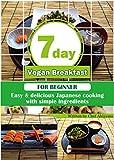 7 day Vegan Breakfast: - Easy Japanese Cooking for Beginner- (7 day Vegan Breakfast - Easy Japanese Cooking for Beginner- Book 1)