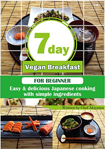 7 day Vegan Breakfast: - Easy Japanese Cooking for Beginner- (7 day Vegan Breakfast - Easy Japanese Cooking for Beginner- Book 1) by Libardo Enrique Lozano Akiyama
