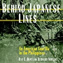 Behind Japanese Lines: An American Guerrilla in the Philippines Audiobook by Ray C. Hunt, Bernard Norling Narrated by Chaz Allen
