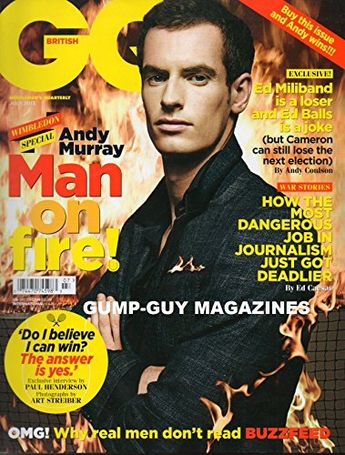 (GQ BRITISH July 2013 Magazine MAN ON FIRE! WIMBLEDON SPECIAL ANDY MURRAY Ed Miliband Is A Loser & Ed Balls Is A Joke)