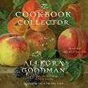 The Cookbook Collector: A Novel Audiobook by Allegra Goodman Narrated by Ariadne Meyers