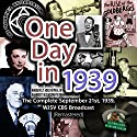 One Day in 1939: The Complete September 21st, 1939, WJSV CBS Broadcast (Remastered) Radio/TV Program by  CBS Radio - producer Narrated by Arthur Godfrey, Franklin D. Roosevelt, Joe E. Brown, Major Bowes, Agnes Moorehead, Louis Prima