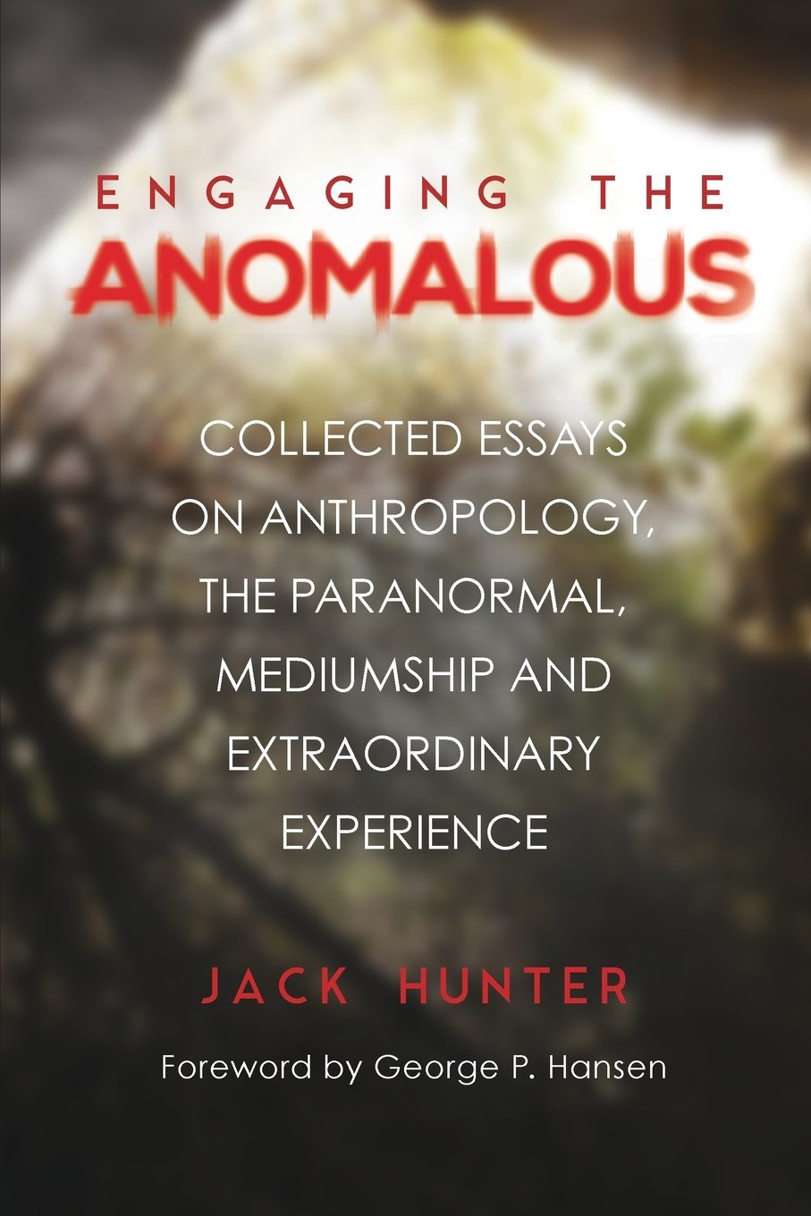 Read Online Engaging the Anomalous: Collected Essays on Anthropology, the Paranormal, Mediumship and Extraordinary Experience pdf