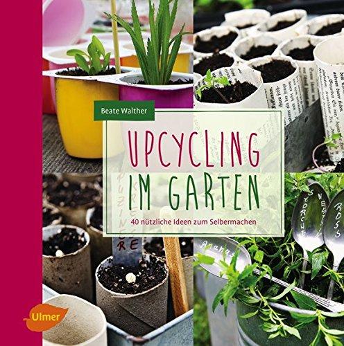 Upcycling Im Garten: 40 Nützliche Ideen Zum Selbermachen: Amazon