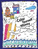 Color Yourself Whimsy: A Coloring Book For All Ages