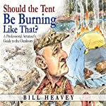 Should the Tent Be Burning Like That?: A Professional Amateur's Guide to the Outdoors | Bill Heavey