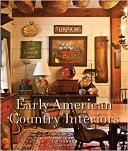 Early American Country Interiors Tim Tanner 9781423632764 Amazon