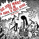 So You Want To Be A Rock N Roll Star: Why Songwriting Matters...You Can Do It Audiobook by Marc Platt Narrated by Marc Platt