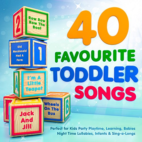 40 Favourite Toddler Songs - Perfect for Kids Party Playtime, Learning, Babies Night Time Lullabies, Infants & Sing-a-Longs -