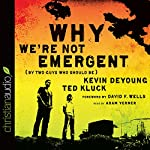 Why We're Not Emergent: By Two Guys Who Should Be | Kevin DeYoung,Ted Kluck