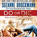 Do or Die: Reluctant Heroes Series, 1 Audiobook by Suzanne Brockmann Narrated by Patrick Lawlor, Melanie Ewbank