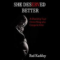 She Deserved Better: A Shocking True Crime Story of a Craigslist Killer