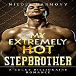 My Extremely Hot Stepbrother: A Cocky Billionaire Romance | Nicole Harmony, Stepbrother Billionaire Deluxe