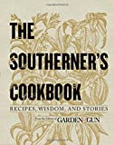 The Southerner s Cookbook: Recipes, Wisdom, and Stories