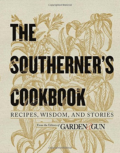 The Southerner's Cookbook: Recipes, Wisdom, and Stories - Southern Gardens