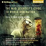 The Mad Scientist's Guide to World Domination: Original Short Fiction for the Modern Evil Genius | John Joseph Adams (editor)