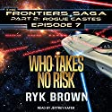 Who Takes No Risk: Frontiers Saga, Part 2: Rogue Castes Series, Book 7 Audiobook by Ryk Brown Narrated by Jeffrey Kafer