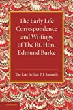 The Early Life Correspondence and Writings of the Rt. Hon. Edmund Burke, Edmund Burke and Arthur P. I. Samuels, 1107667550