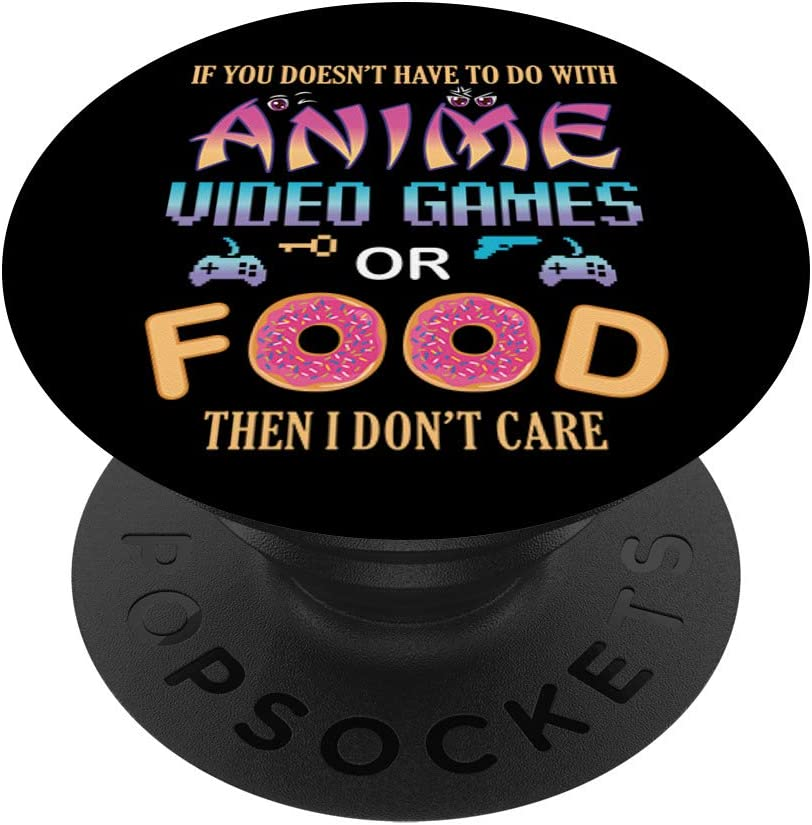 If Its Not Anime Video Games Or Food I Don't Care Fun Anime PopSockets PopGrip: Swappable Grip for Phones & Tablets