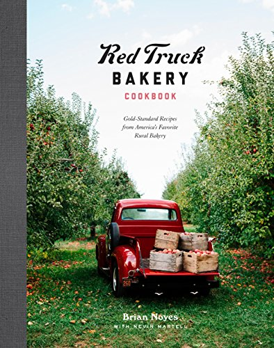 Red Truck Bakery Cookbook: Gold-Standard Recipes from America's Favorite Rural Bakery by Brian Noyes