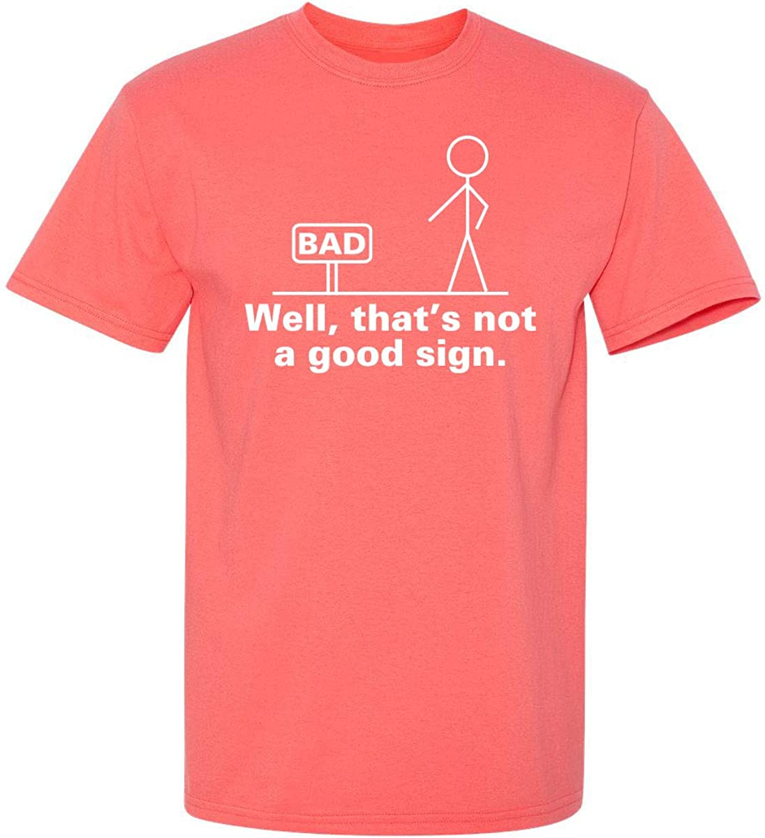 Well Thats Not A Good Sign Adult Humor Graphic Novelty Sarcastic Funny T Shirt