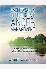Emotionally Intelligent Anger Management: Cognitive Behavioral Group Treatment Manual (Emotionally Intelligent Batterer Intervention) Paperback