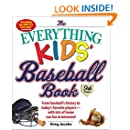 The Everything Kids' Baseball Book: From Baseball's History to Today's Favorite Players-With Lots of Home Run Fun in Between!