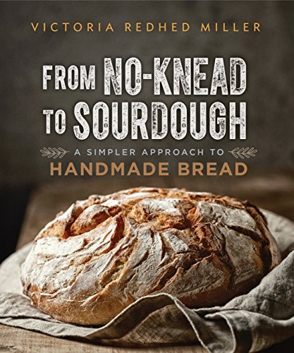 From No-knead to Sourdough: A Simpler Approach to Handmade Bread by Victoria Redhed Miller
