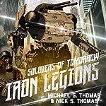 Soldiers of Tomorrow: Iron Legions | Michael G. Thomas,Nick S. Thomas