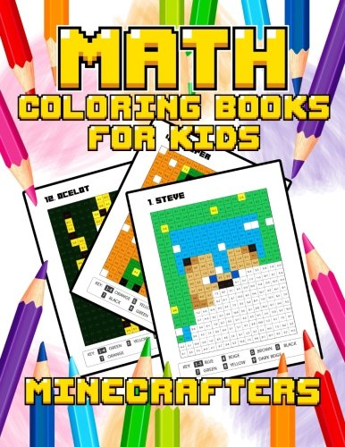Math Coloring Books For Kids: Coloring Book For Minecrafters: The Best Relaxing Color By Number Pixel Art Game - Math Activities Addition Subtraction Minecraft Coloring Book (Volume 1)