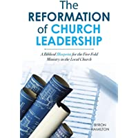 The Reformation of Church Leadership: A Biblical Blueprint for the Five-Fold Ministry in the Local Church