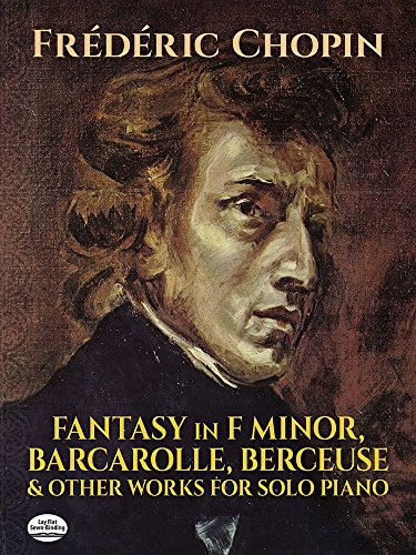 Frederic Chopin Sheet Music - Fantasy in F Minor, Barcarolle, Berceuse and Other Works for Solo Piano (Dover Music for Piano)