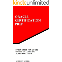 Study Guide for 1Z0-052: Oracle Database 11g: Administration I (Oracle Certification Prep)