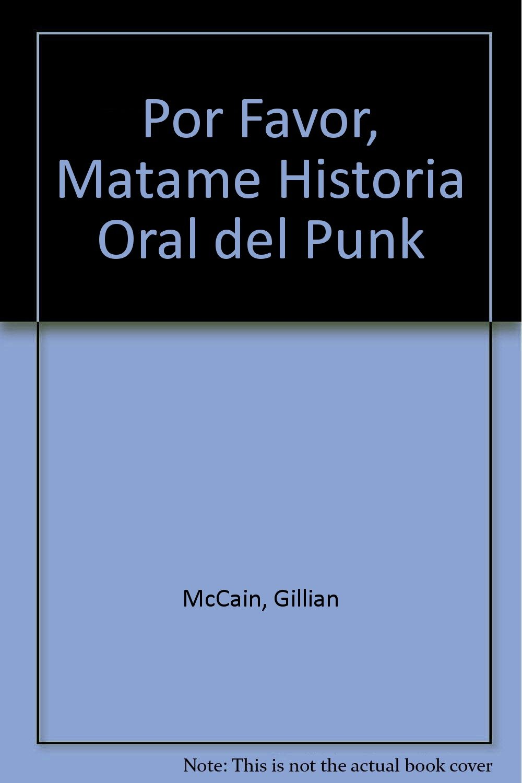 Por Favor, Matame Historia Oral del Punk: Amazon.es: Gillian McCain ...