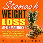 Stomach Weight Loss Affirmations: Lose Belly Fat Faster and Get Rid of Unwanted Love Handles with Affirmations and Hypnosis | E. N. Minter
