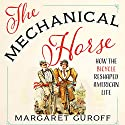 The Mechanical Horse: How the Bicycle Reshaped American Life Audiobook by Margaret Guroff Narrated by Margaret Guroff