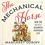 The Mechanical Horse: How the Bicycle Reshaped American Life | Margaret Guroff