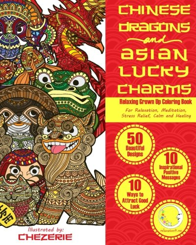 RELAXING Grown Up Coloring Book: Chinese Dragons and Asian Lucky Charms (Zen Art Therapy with Mandala Designs - Mindfulness for Adult Women and Men)
