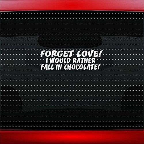 Noizy Graphics Forget Love I'd Rather Fall In Chocolate Cute Funny Family Pretty Car Sticker Truck Window Vinyl Decal Color WHITE