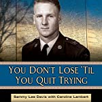 You Don't Lose 'Til You Quit Trying: Lessons on Adversity and Victory from a Vietnam Veteran and Medal of Honor Recipient | Sammy Lee Davis,Caroline Lambert