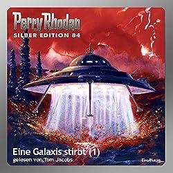 Eine Galaxis stirbt - Teil 1 (Perry Rhodan Silber Edition 84)