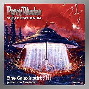 Eine Galaxis stirbt - Teil 1 (Perry Rhodan Silber Edition 84) Hörbuch